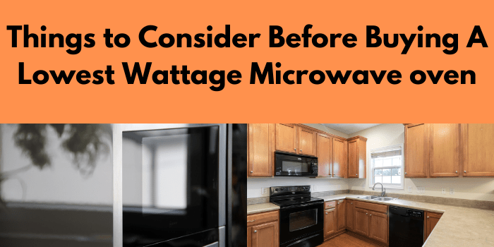 Things to Consider Before Buying A Lowest Wattage Microwave oven