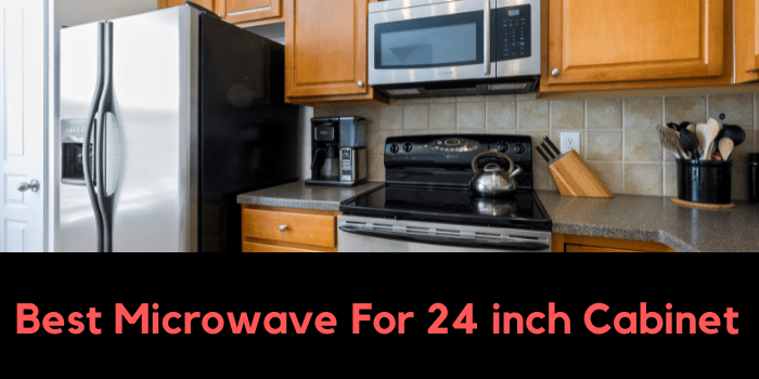 Best Microwave For 24 inch Cabinet